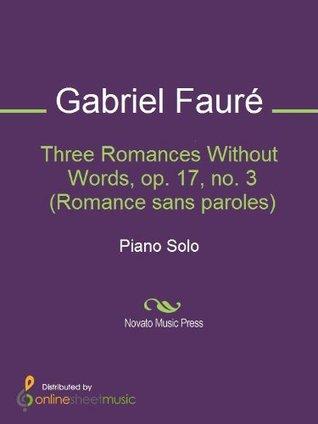 Three Romances Without Words, op. 17, no. 3 Gabriel Faure