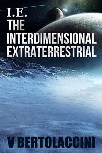 I.E. the Interdimensional Extraterrestrial (Part I)  by  V Bertolaccini