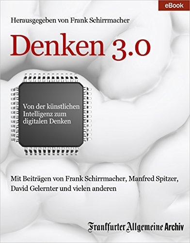 Denken 3.0: Von der künstlichen Intelligenz zum digitalen Denken Frankfurter Allgemeine Archiv