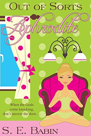 Out of Sorts Aphrodite (The Naughty Goddess Chronicles Book 2)  by  S.E. Babin