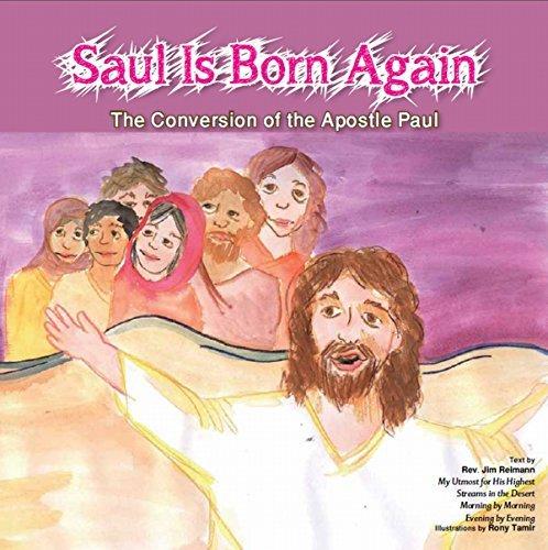 Saul is Born Again: The Conversion of The Apostle Paul Jim Reimann