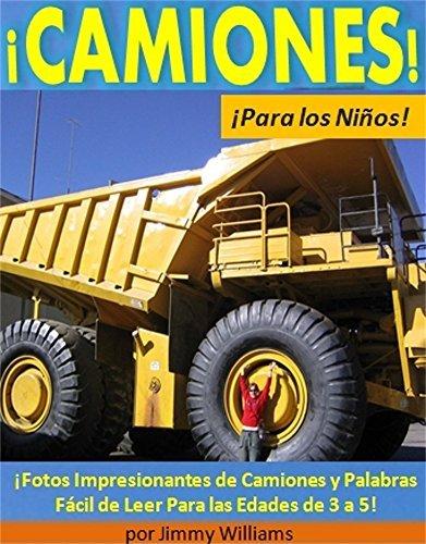 ¡Camiones!¡Para Los Niños!: ¡Fotos Impresionantes de Camiones y Palabras Fácil de Leer Para las Edades de 3 a 5!  by  Jimmy Williams