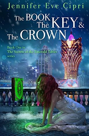 The Book, the Key and the Crown (Secrets of the Emerald Tablet Book 1) Jennifer Cipri