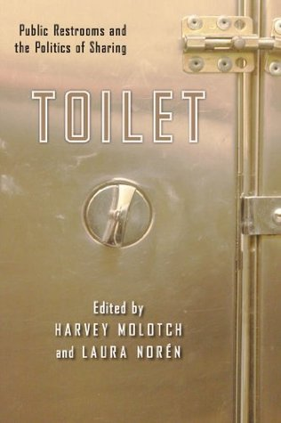 Toilet (NYU Series in Social and Cultural Analysis)  by  Harvey Molotch