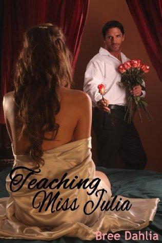 Teaching Miss Julia (Julia, #1)  by  Bree Dahlia