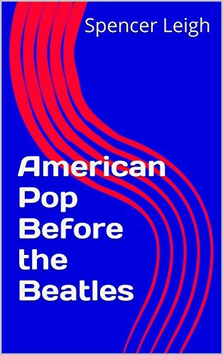 American Pop Before the Beatles  by  Spencer Leigh