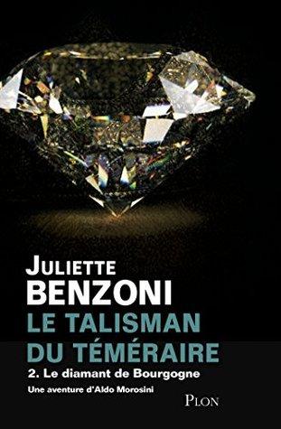 Le Talisman du Téméraire - Tome 2 : Le Diamant de Bourgogne Juliette Benzoni