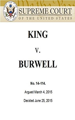 KING v BURWELL Healthcare Decision: Supreme Court Ruling on ACA Subsidies (No. 14-114) Decided June 25, 2015  by  John Roberts