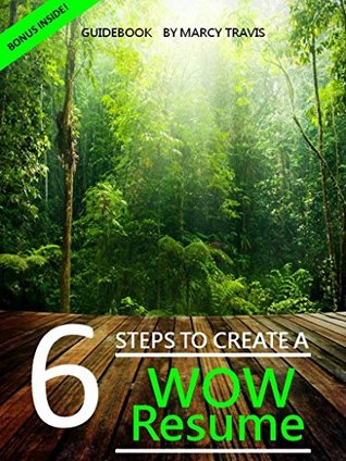 6 Steps to Create a WOW Resume  by  Marcy Travis