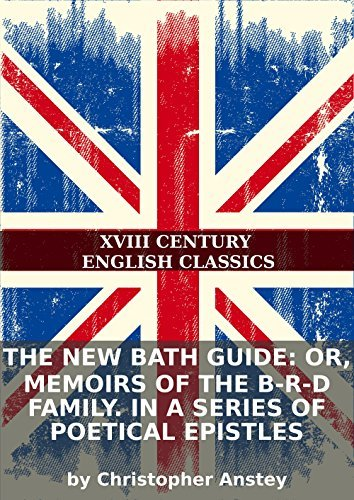 The new Bath guide: or, memoirs of the B-r-d family. In a series of poetical epistles Christopher Anstey