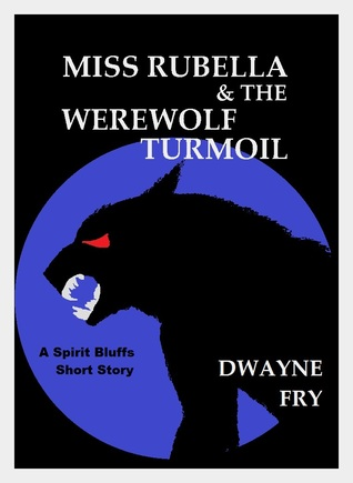 Miss Rubella and the Werewolf Turmoil  by  Dwayne Fry