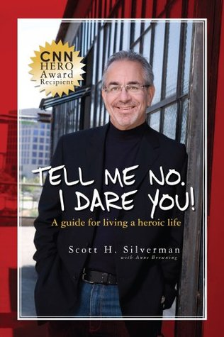 Tell Me No. I Dare You! - A Guide to Living a heroic Life Scott H. Silverman/ Anne Browning
