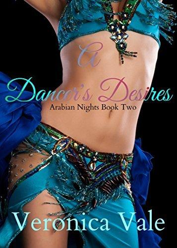 A Dancers Desires: Sheikh Romance (Arabian Nights Book 2)  by  Veronica Vale