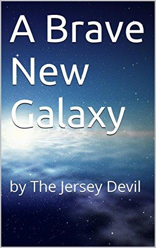 A Brave New Galaxy:  by  The Jersey Devil by Jersey Devil