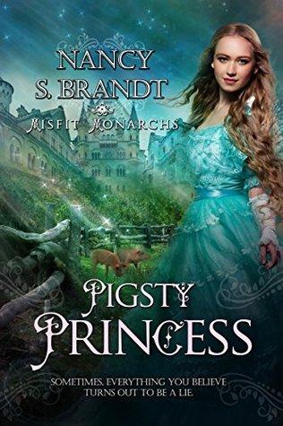 Pigsty Princess (Misfit Monarchs Book 1)  by  Nancy S. Brandt