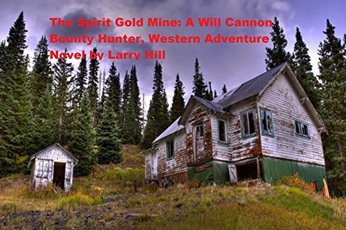 The Spirit Gold Mine: A Will Cannon, Bounty Hunter, Western Adventure Novel Larry Hill