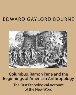 Columbus, Ramon Pane and the Beginnings of American Anthropology  by  Edward Gaylord Bourne