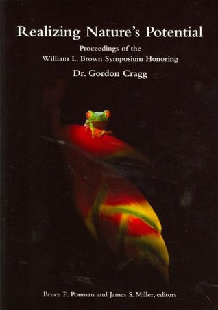 Realizing Natures Potential: Proceedings of the William L. Brown Symposium Honoring Dr. Gordon Cragg  by  Bruce E. Ponman