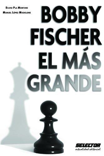 Bobby Fischer el más grande  by  Silvio Pla Montero