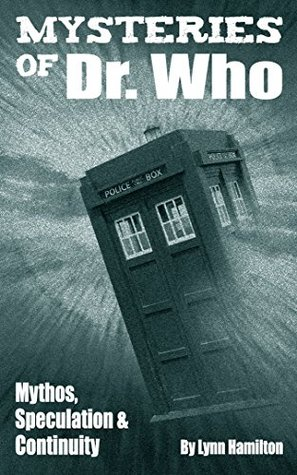 Mysteries of Doctor Who: Mythos, Speculation, and Continuity Lynn Hamilton