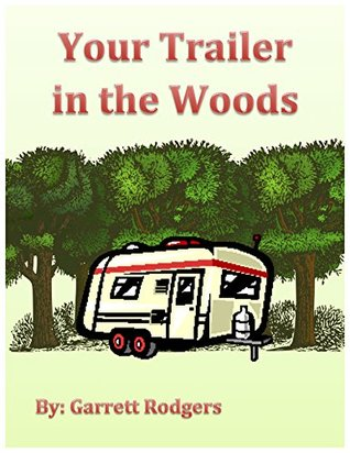 Your Trailer in the Woods  by  Garrett Rodgers