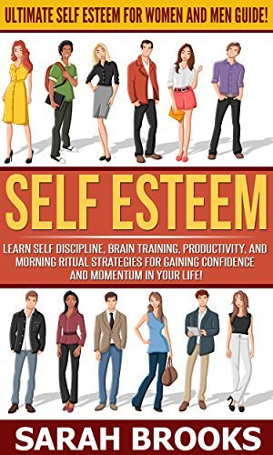 Self Esteem: Ultimate Self Esteem For Women And Men Guide! - Learn Self Discipline, Brain Training, Productivity, And Morning Ritual Strategies For Gaining ... Meditation, Love Yourself, Social Anxiety) Sarah Brooks