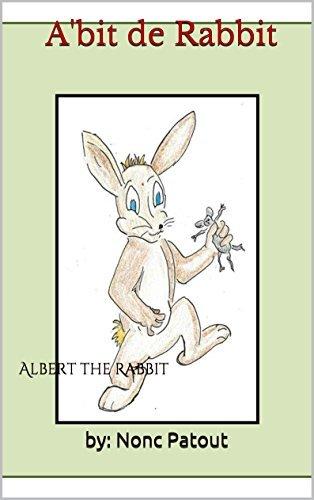Abit de Rabbit: Albert the Rabbit by: Nonc Patout