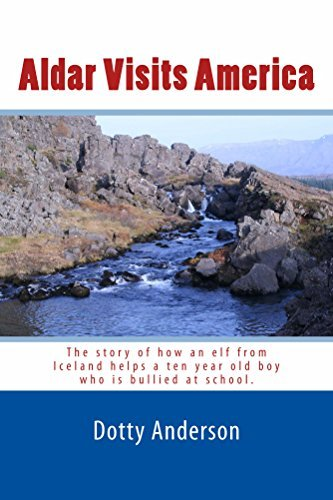 Aldar Visits America: The story of how an elf from Iceland helps a bullied 10 year old boy in the US. Dotty Anderson