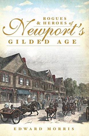 Rogues and Heroes of Newports Gilded Age  by  Edward Morris