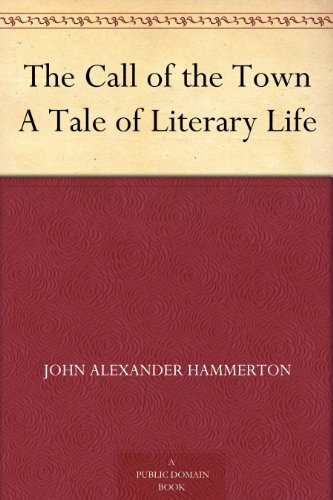 The Call of the Town A Tale of Literary Life  by  John Alexander Hammerton