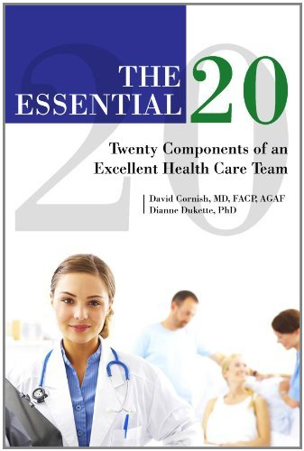 The Essential 20: Twenty Components of an Excellent Health Care Team  by  Cornish. David