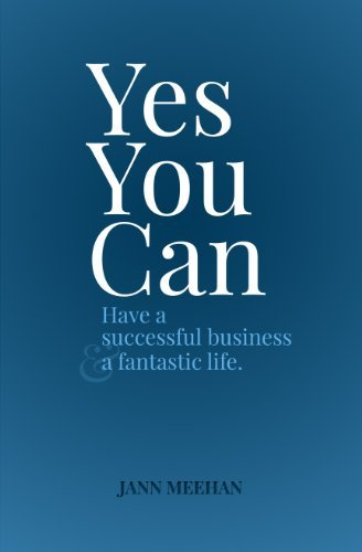 Yes You Can Have a Successful Business and a Fantastic Life Jann Meehan