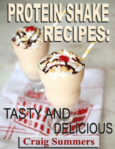 Protein Shake Recipes-Tasty and Delicious  by  Craig Summers