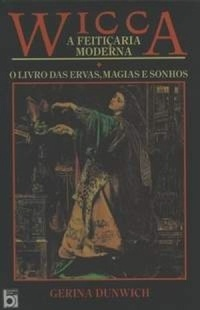 Wicca: a feitiçaria moderna  by  Gerina Dunwich