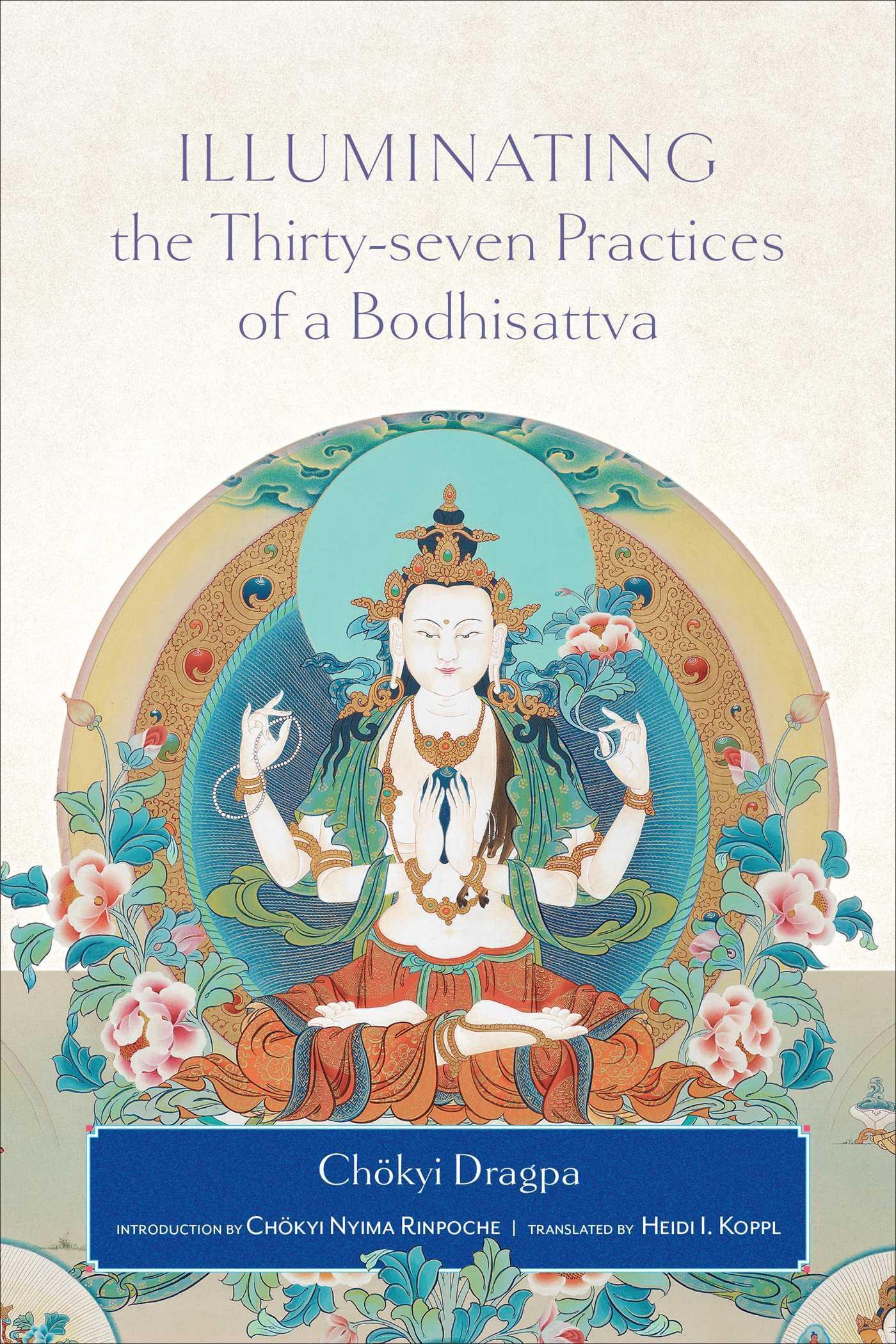 Illuminating the Thirty-Seven Practices of a Bodhisattva  by  Chokyi Dragpa