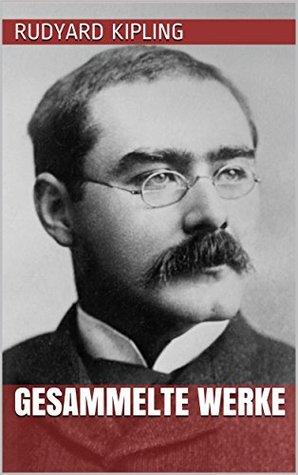 Rudyard Kipling - Gesammelte Werke Rudyard Kipling