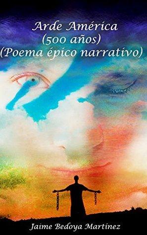 Arde América (La novela de América 500 años): Poema épico narrativo  by  Jaime Bedoya Martinez