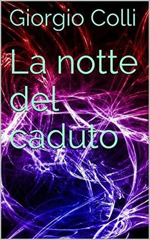 After divergent ebook-La notte del caduto  by  Giorgio Colli