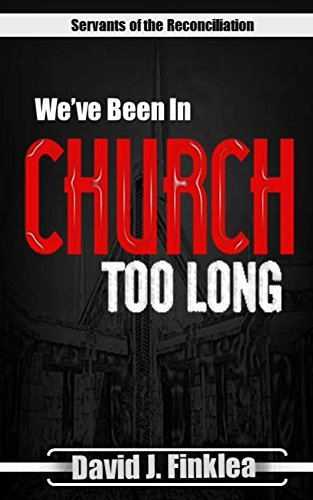 Weve Been In Church Too Long  by  David Finklea