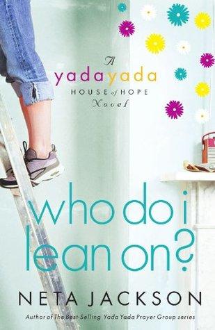 Who Do I Lean On? (Yada Yada House of Hope, #3) Neta Jackson