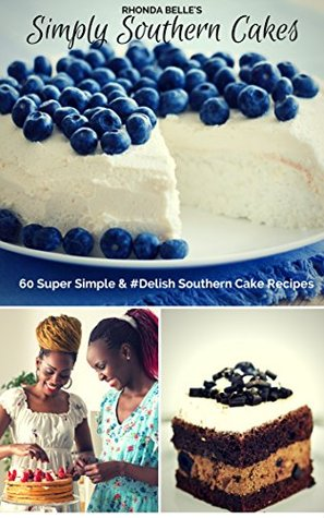 Simply Southern Cakes: 60 Super Simple & #Delish Southern Cake Recipes (60 Super Recipes Book 10) Rhonda Belle