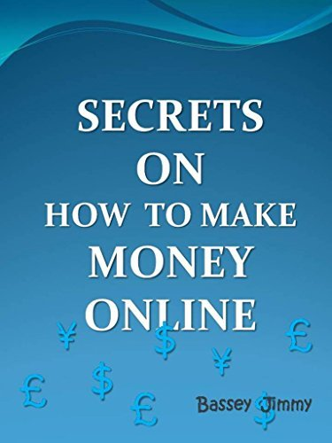 SECRETS ON HOW TO MAKE MONEY ONLINE  by  Bassey Jimmy