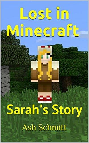 Lost in Minecraft: Sarahs Story (Lost in Minecraft World Book 1)  by  Ash Schmitt