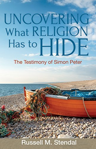 Uncovering What Religion Has to Hide: The Testimony of Simon Peter Russell M. Stendal