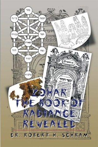 Zohar - The Book of Radiance Revealed  by  Dr. Robert H. Schram