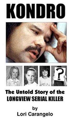 KONDRO: The Untold Story of the Longview Serial Killer Lori Caranelo