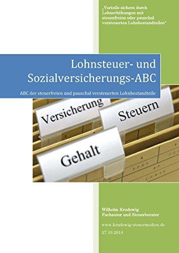 Lohnsteuer- und Sozialversicherungs-ABC: ABC der steuerfreien und pauschal versteuerten Lohnbestandteile  by  Wilhelm Krudewig