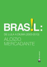 Brasil: de Lula a Dilma (2003-2013) Aloizio Mercadante