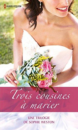 Trois cousines à marier : Une trilogie de Sophie Weston (Volume multiple thématique) Sophie Weston