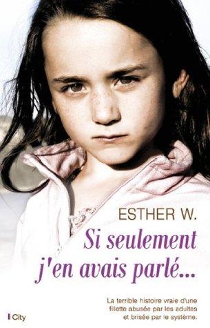 Si seulement jen avais parlé... Esther W.